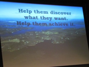 Help them discover what they want. Help them achieve it.